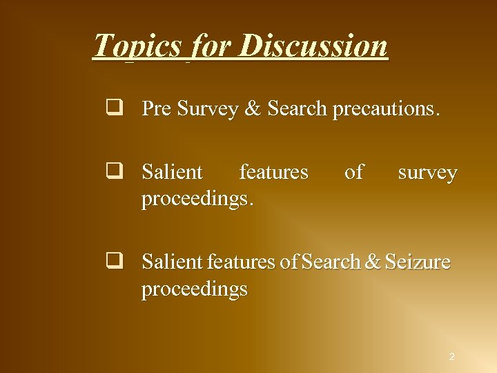 Topics for Discussion q Pre Survey & Search precautions. q Salient features proceedings. of