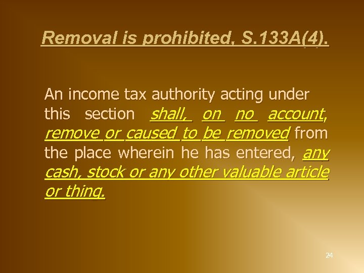 Removal is prohibited, S. 133 A(4). An income tax authority acting under this section