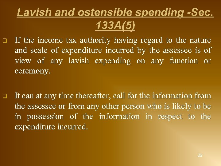 Lavish and ostensible spending -Sec. 133 A(5) q If the income tax authority having