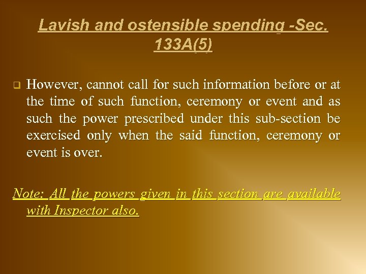 Lavish and ostensible spending -Sec. 133 A(5) q However, cannot call for such information
