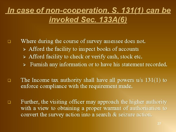 In case of non-cooperation, S. 131(1) can be invoked Sec. 133 A(6) q Where