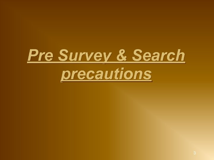 Pre Survey & Search precautions 3
