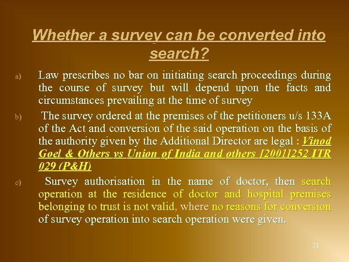 Whether a survey can be converted into search? a) b) c) Law prescribes no