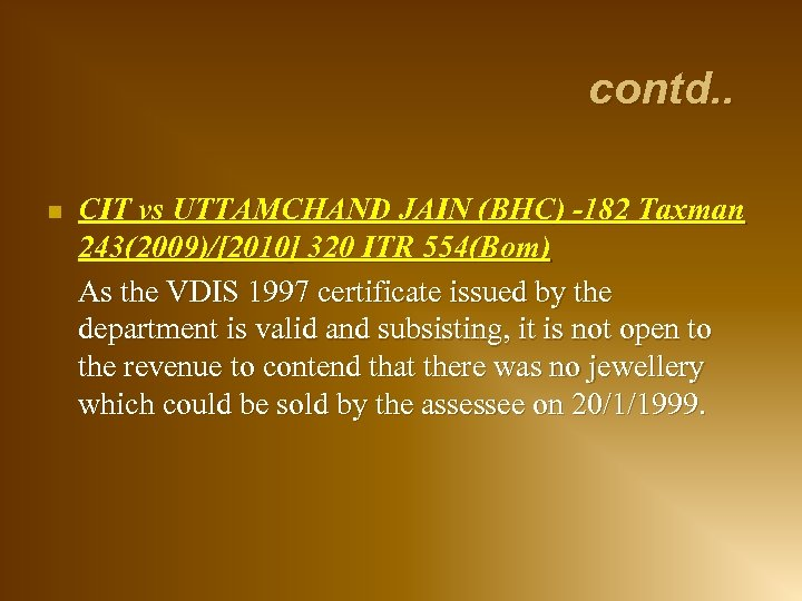 contd. . n CIT vs UTTAMCHAND JAIN (BHC) -182 Taxman 243(2009)/[2010] 320 ITR 554(Bom)