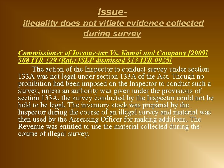 Issueillegality does not vitiate evidence collected during survey Commissioner of Income-tax Vs. Kamal and