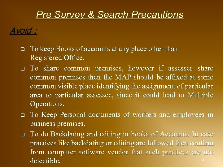 Pre Survey & Search Precautions Avoid : q q To keep Books of accounts