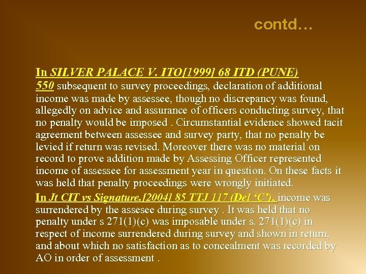 contd… In SILVER PALACE V. ITO[1999] 68 ITD (PUNE) 550 subsequent to survey proceedings,