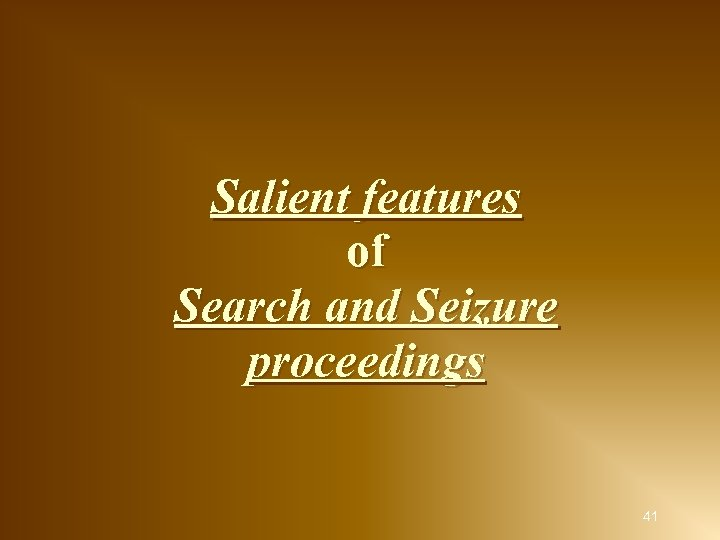 Salient features of Search and Seizure proceedings 41