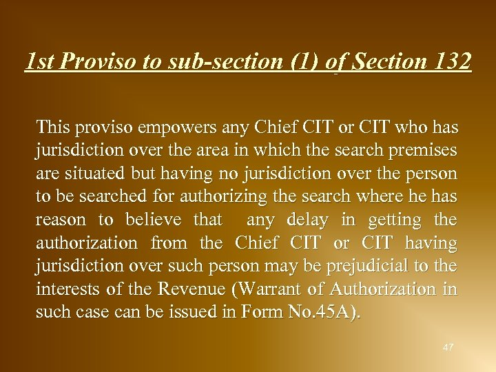 1 st Proviso to sub-section (1) of Section 132 This proviso empowers any Chief