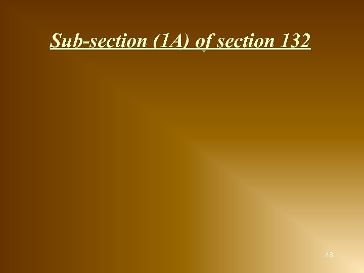 Sub-section (1 A) of section 132 48