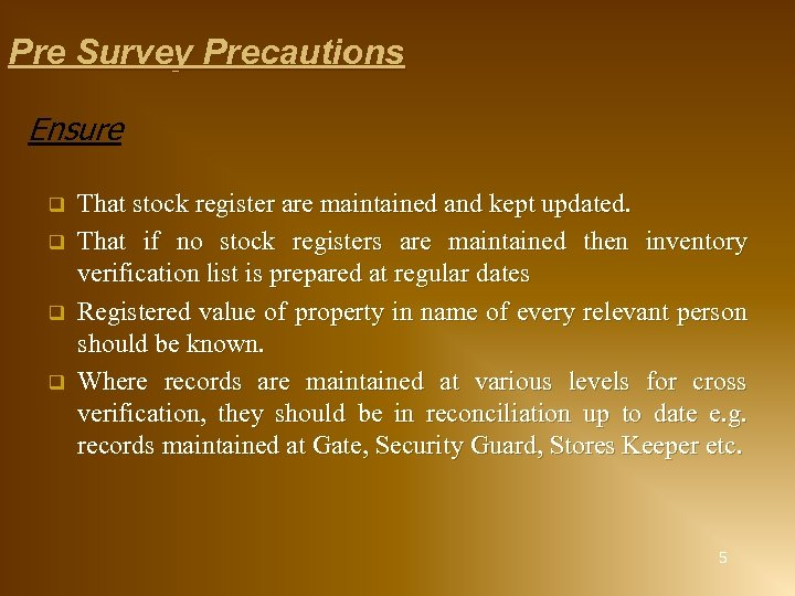 Pre Survey Precautions Ensure q q That stock register are maintained and kept updated.