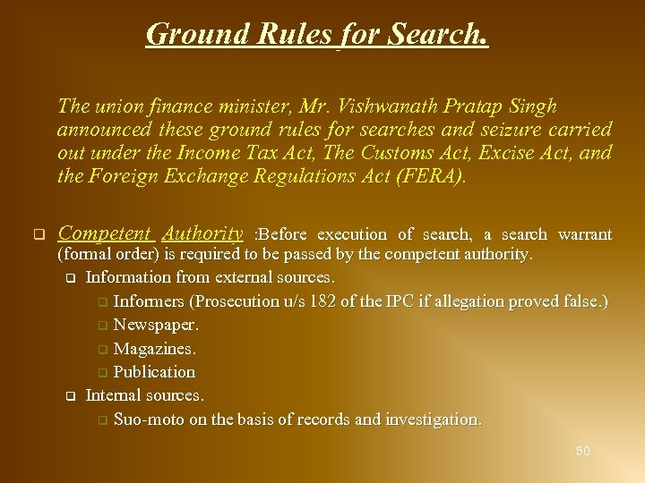 Ground Rules for Search. The union finance minister, Mr. Vishwanath Pratap Singh announced these
