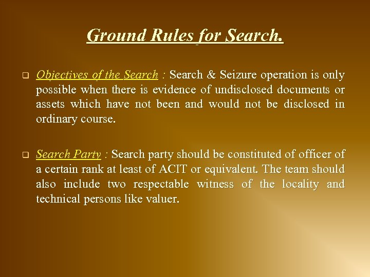Ground Rules for Search. q Objectives of the Search : Search & Seizure operation