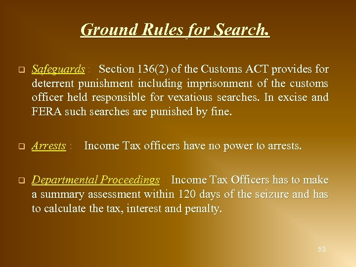 Ground Rules for Search. q Safeguards : Section 136(2) of the Customs ACT provides