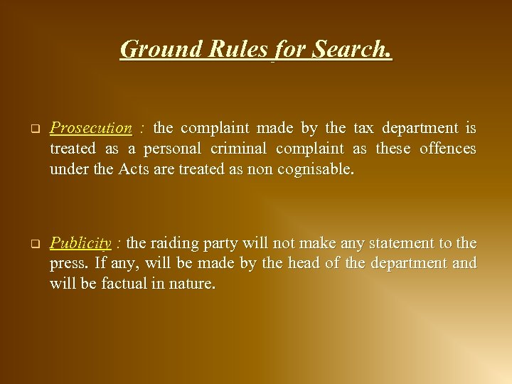 Ground Rules for Search. q Prosecution : the complaint made by the tax department