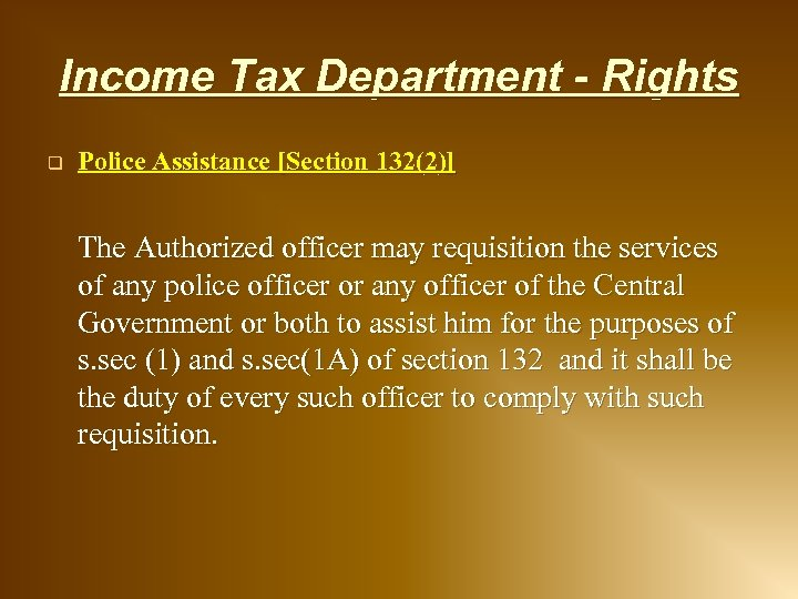 Income Tax Department - Rights q Police Assistance [Section 132(2)] The Authorized officer may