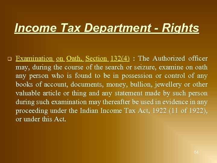 Income Tax Department - Rights q Examination on Oath, Section 132(4) : The Authorized