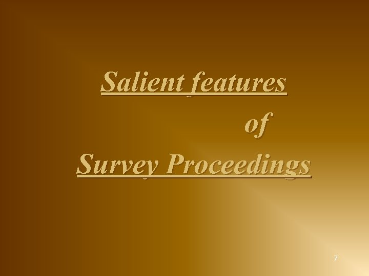 Salient features of Survey Proceedings 7