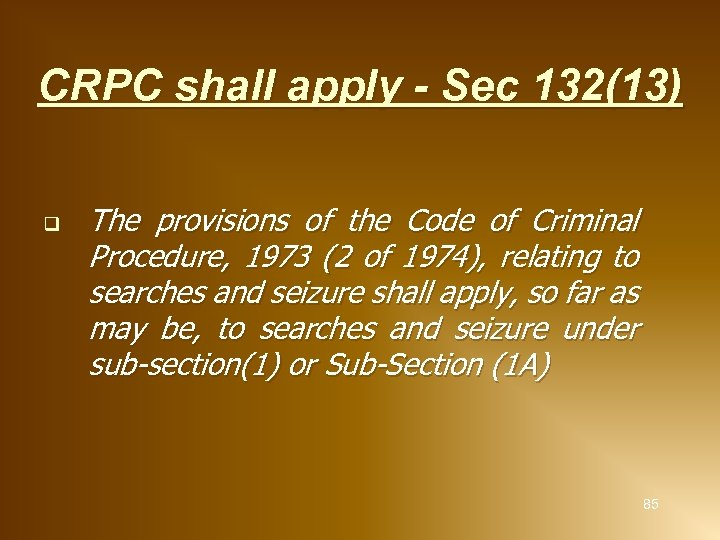 CRPC shall apply - Sec 132(13) q The provisions of the Code of Criminal