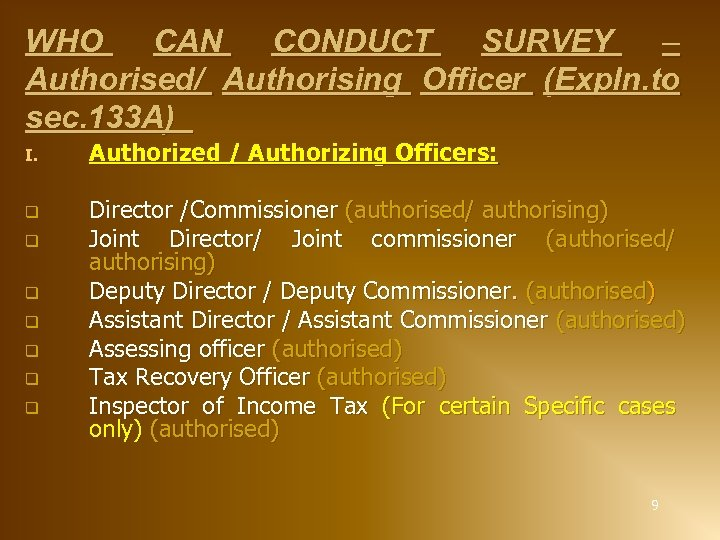 WHO CAN CONDUCT SURVEY – Authorised/ Authorising Officer (Expln. to sec. 133 A) I.