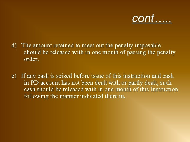cont…. . d) The amount retained to meet out the penalty imposable should be