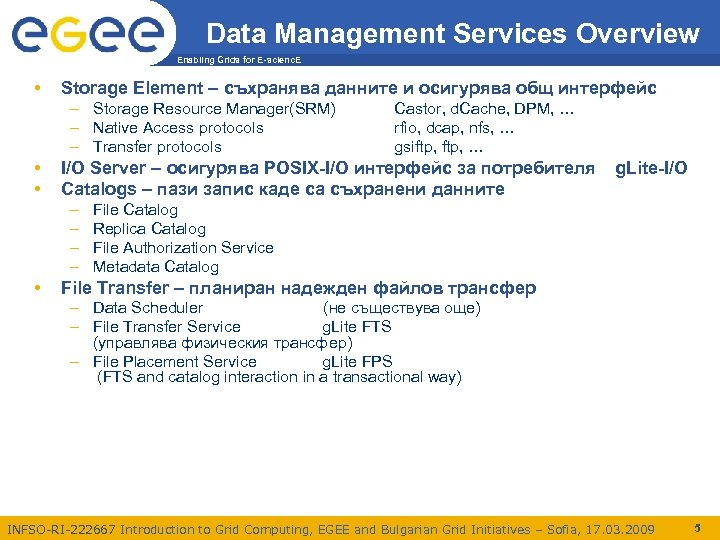 Data Management Services Overview Enabling Grids for E-scienc. E • Storage Element – съхранява