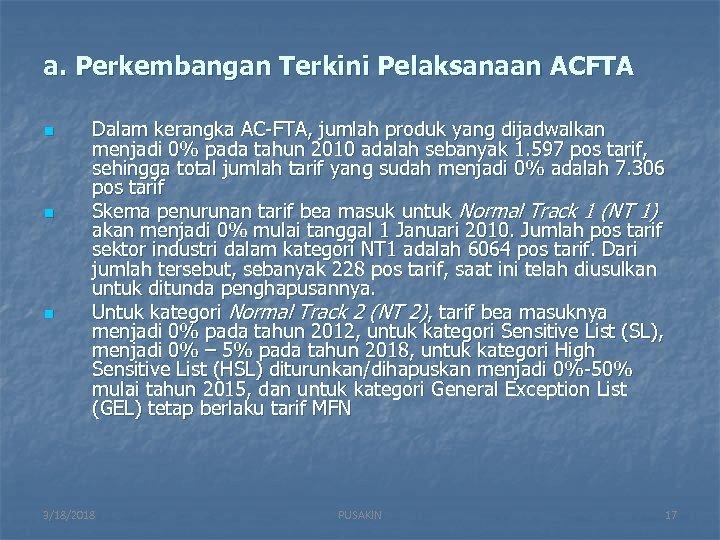 a. Perkembangan Terkini Pelaksanaan ACFTA n n n Dalam kerangka AC-FTA, jumlah produk yang
