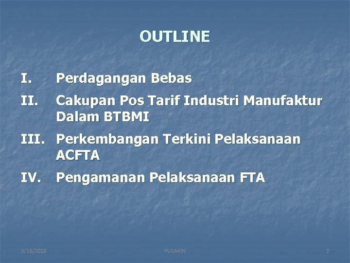 OUTLINE I. Perdagangan Bebas II. Cakupan Pos Tarif Industri Manufaktur Dalam BTBMI III. Perkembangan