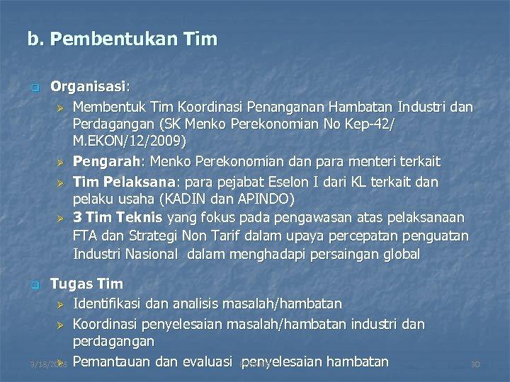 b. Pembentukan Tim q Organisasi: Ø Membentuk Tim Koordinasi Penanganan Hambatan Industri dan Perdagangan