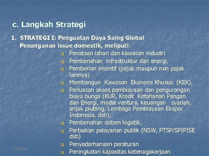 c. Langkah Strategi 1. STRATEGI I: Penguatan Daya Saing Global Penanganan issue domestik, meliputi: