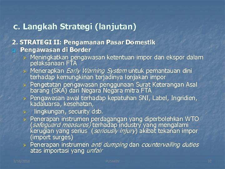 c. Langkah Strategi (lanjutan) 2. STRATEGI II: Pengamanan Pasar Domestik q Pengawasan di Border