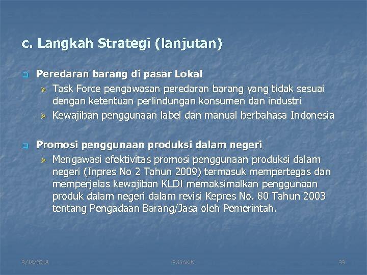 c. Langkah Strategi (lanjutan) q q Peredaran barang di pasar Lokal Ø Task Force