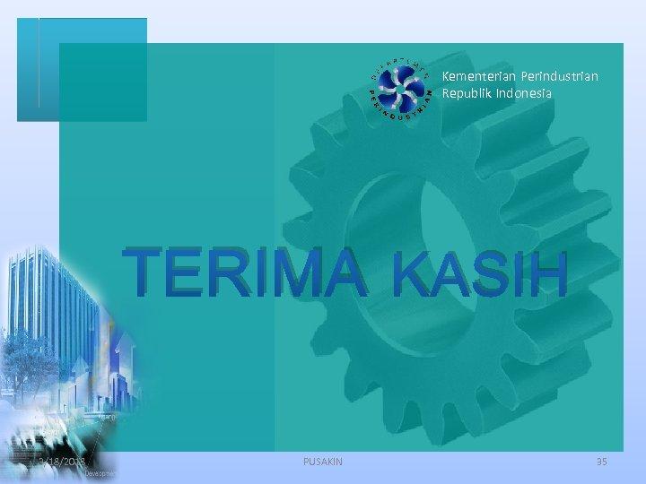 Kementerian Perindustrian Republik Indonesia TERIMA KASIH 3/18/2018 PUSAKIN 35