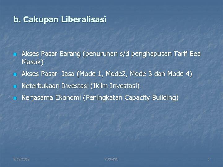 b. Cakupan Liberalisasi n Akses Pasar Barang (penurunan s/d penghapusan Tarif Bea Masuk) n