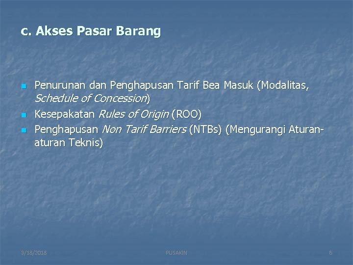 c. Akses Pasar Barang n n n Penurunan dan Penghapusan Tarif Bea Masuk (Modalitas,