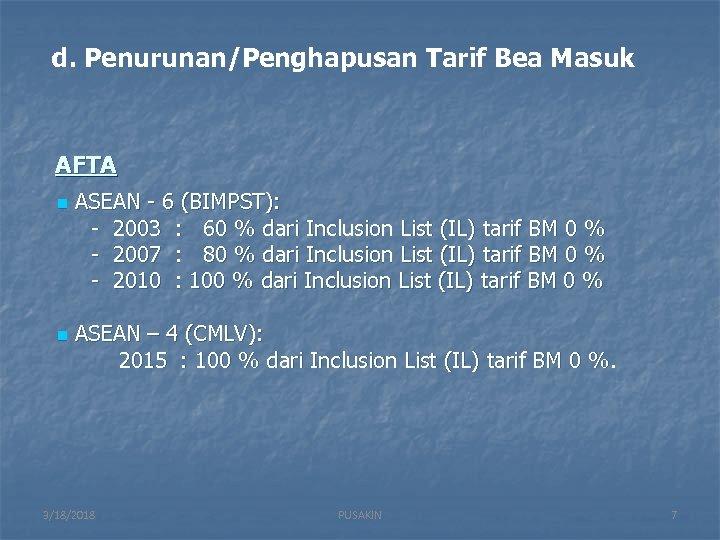 d. Penurunan/Penghapusan Tarif Bea Masuk AFTA n n ASEAN - 6 (BIMPST): - 2003