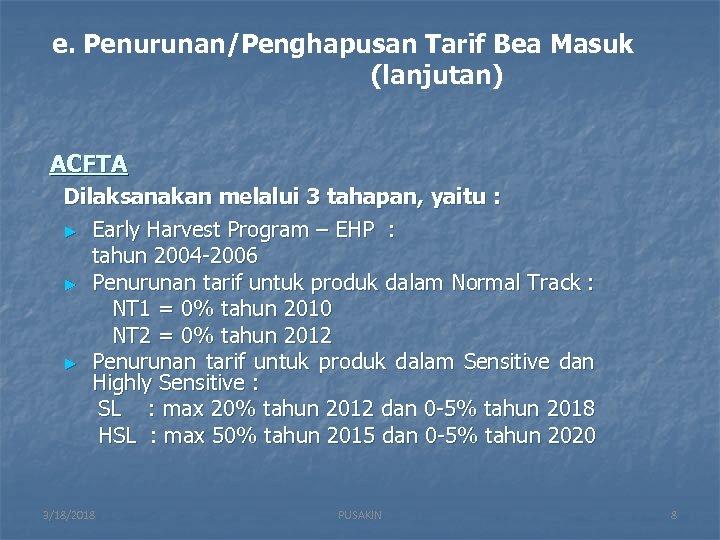 e. Penurunan/Penghapusan Tarif Bea Masuk (lanjutan) ACFTA Dilaksanakan melalui 3 tahapan, yaitu : ►