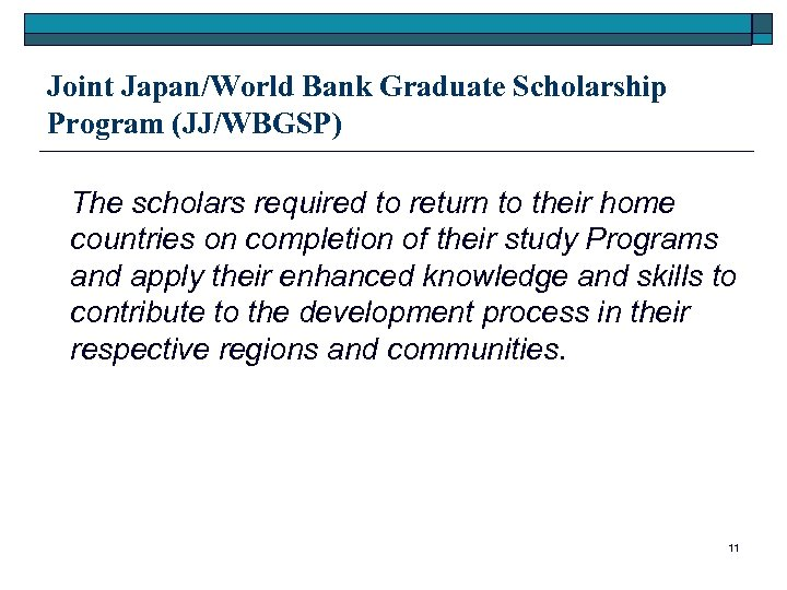 Joint Japan/World Bank Graduate Scholarship Program (JJ/WBGSP) The scholars required to return to their