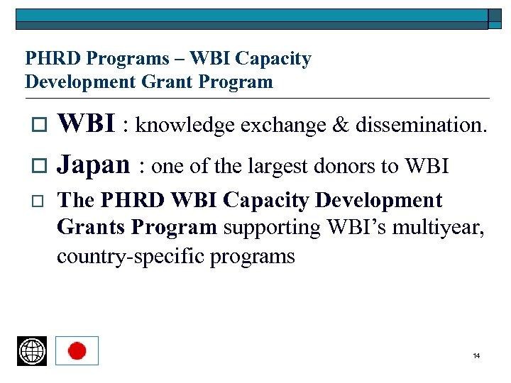 PHRD Programs – WBI Capacity Development Grant Program WBI : knowledge exchange & dissemination.
