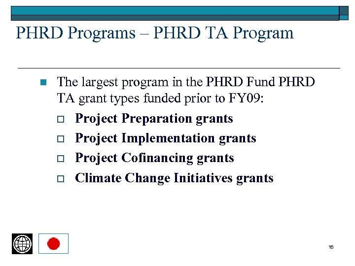 PHRD Programs – PHRD TA Program n The largest program in the PHRD Fund