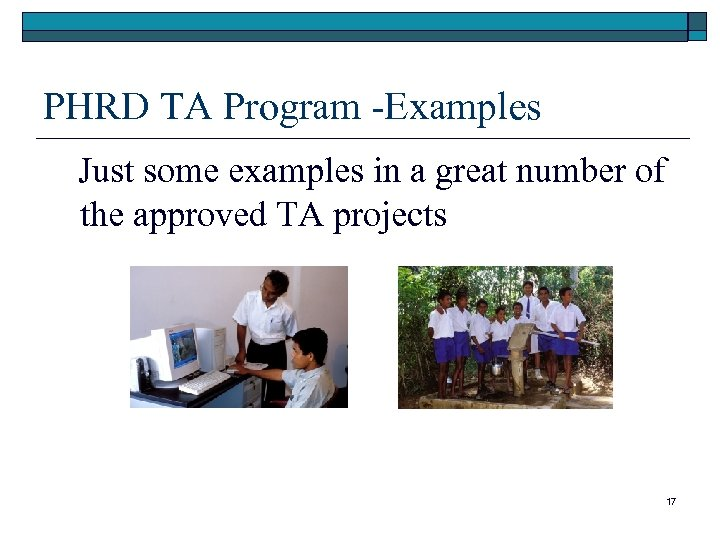 PHRD TA Program -Examples Just some examples in a great number of the approved
