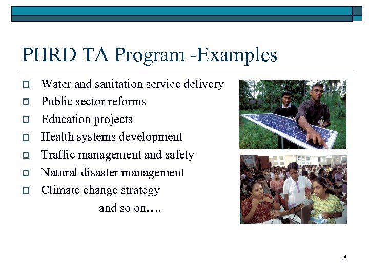 PHRD TA Program -Examples o o o o Water and sanitation service delivery Public