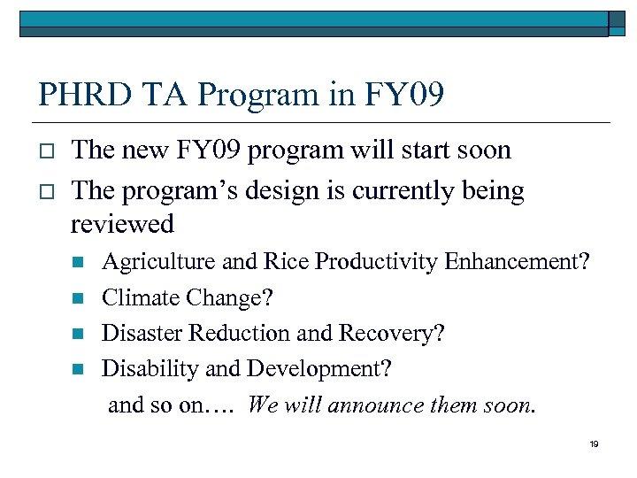 PHRD TA Program in FY 09 o o The new FY 09 program will