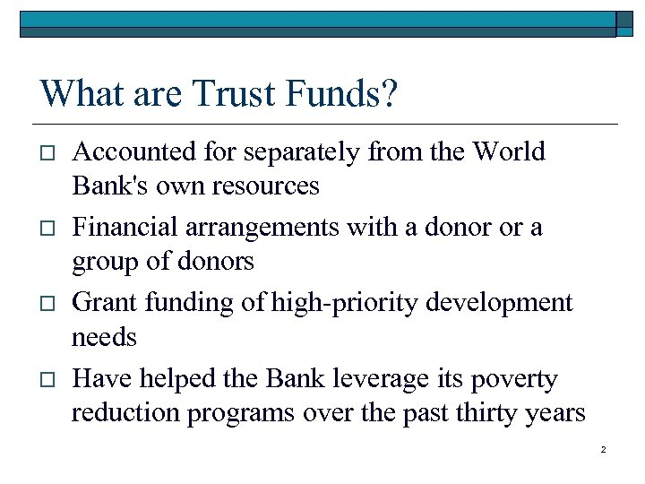 What are Trust Funds? o o Accounted for separately from the World Bank's own