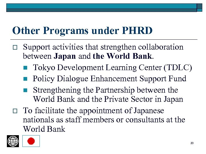 Other Programs under PHRD o o Support activities that strengthen collaboration between Japan and