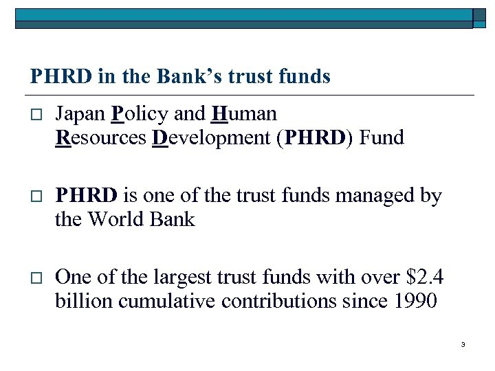 PHRD in the Bank's trust funds o Japan Policy and Human Resources Development (PHRD)