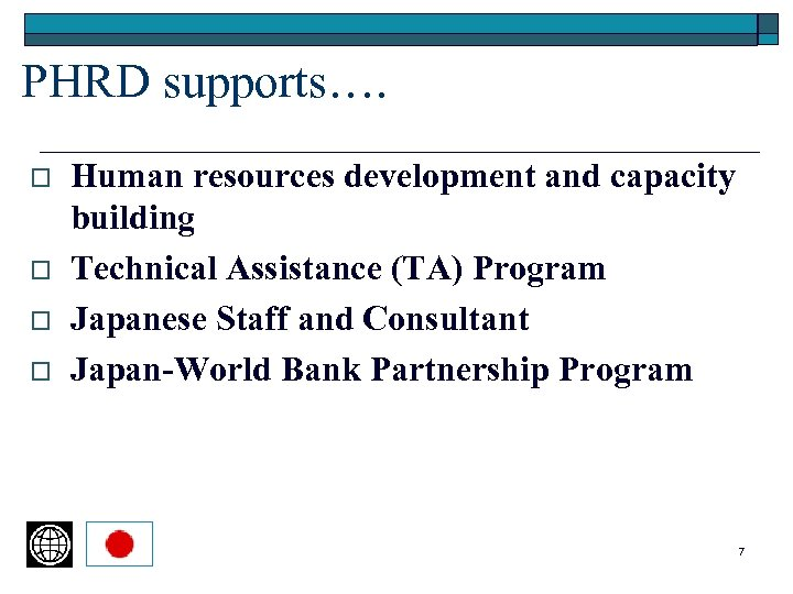PHRD supports…. o o Human resources development and capacity building Technical Assistance (TA) Program