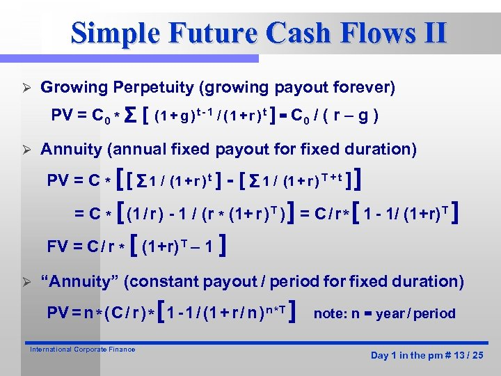 Simple Future Cash Flows II Ø Growing Perpetuity (growing payout forever) PV = C