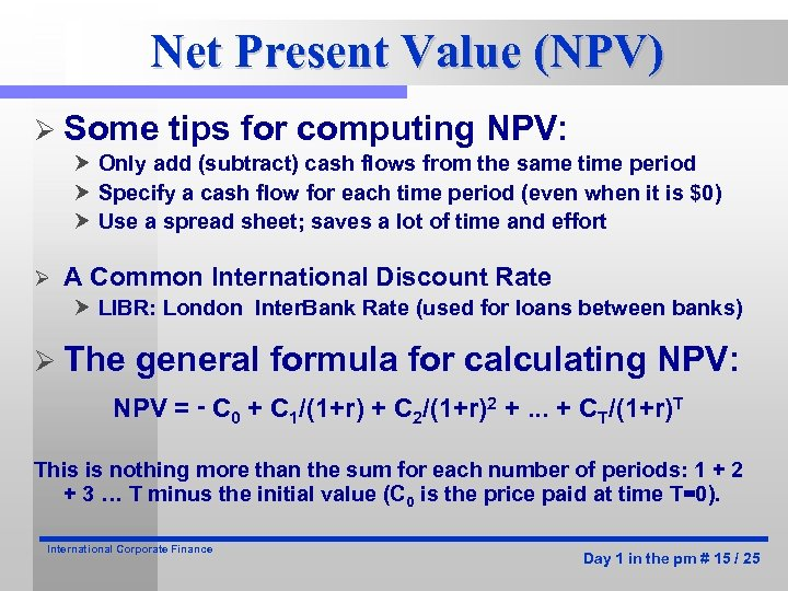 Net Present Value (NPV) Ø Some tips for computing NPV: Only add (subtract) cash