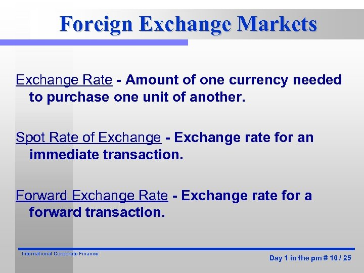 Foreign Exchange Markets Exchange Rate - Amount of one currency needed to purchase one